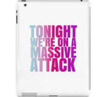 Tonight we're on a massive attack iPad Case/Skin