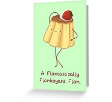 A Flantastically Flanboyant Flan Greeting Card