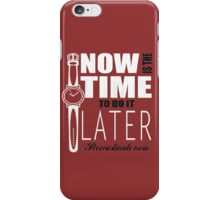 Procrastinate now! iPhone Case/Skin