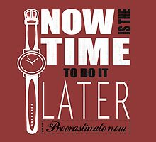 Procrastinate now! by kurticide