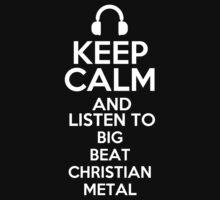 Keep calm and listen to Big beat Christian metal Kids Clothes