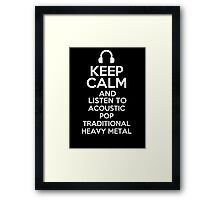 Keep calm and listen to acoustic pop Traditional heavy metal Framed Print