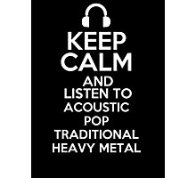 Keep calm and listen to acoustic pop Traditional heavy metal Photographic Print