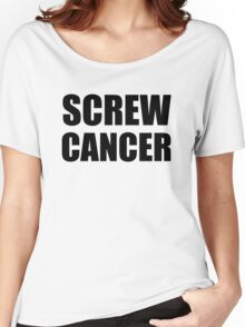Screw Cancer Women's Relaxed Fit T-Shirt