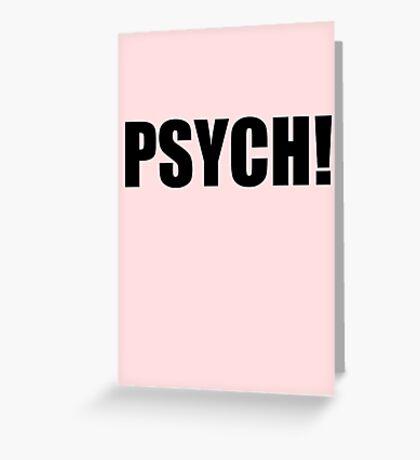 PSYCH! Greeting Card