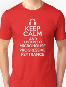 Keep calm and listen to Microhouse Progressive psytrance T-Shirt
