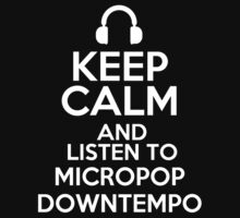 Keep calm and listen to Micropop Downtempo Kids Clothes