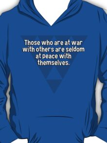 Those who are at war with others are seldom at peace with themselves. T-Shirt