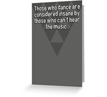 Those who dance are considered insane by those who can't hear the music. Greeting Card