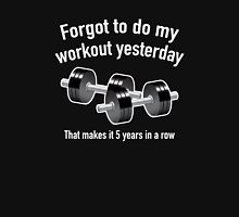 Forgot To Do My Workout Yesterday Unisex T-Shirt