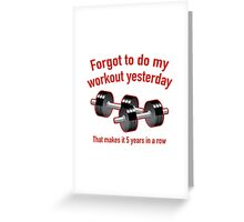 Forgot To Do My Workout Yesterday Greeting Card