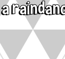 Timing has an awful lot to do with the outcome of a raindance. Sticker
