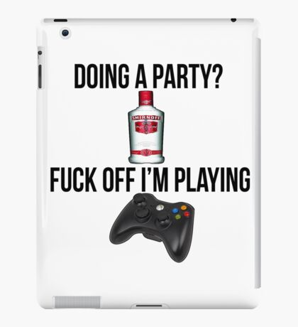 Doing a party? Fuck off i'm playing. Xbox Black font iPad Case/Skin