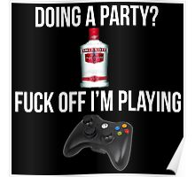 Doing a party? Fuck off i'm playing. Xbox White font Poster