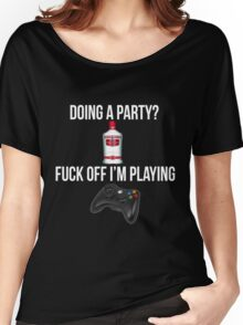 Doing a party? Fuck off i'm playing. Xbox White font Women's Relaxed Fit T-Shirt
