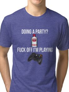 Doing a party? Fuck off i'm playing. Xbox White font Tri-blend T-Shirt