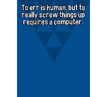 To err is human' but to really screw things up requires a computer. Photographic Print