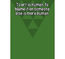 To err is human' to blame it on someone else is more human. Photographic Print