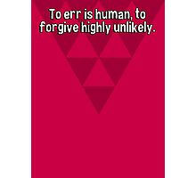 To err is human' to forgive highly unlikely. Photographic Print