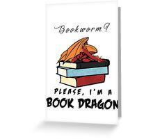 Bookworm? Please, I'm a book dragon. Greeting Card