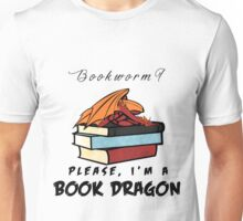 Bookworm? Please, I'm a book dragon. Unisex T-Shirt