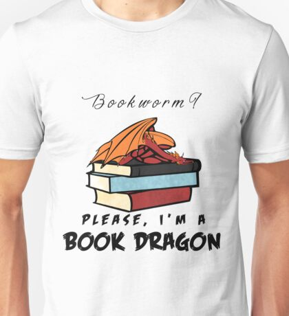 Bookworm? Please, I'm a book dragon. Unisex T-Shirt