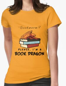 Bookworm? Please, I'm a book dragon. Womens Fitted T-Shirt