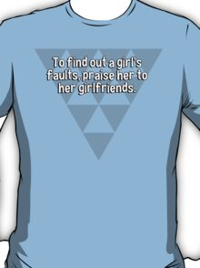 To find out a girl's faults' praise her to her girlfriends. T-Shirt