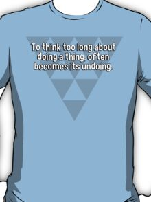 To think too long about doing a thing' often becomes its undoing. T-Shirt