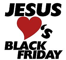 Jesus LOVES black friday Photographic Print