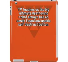 TV teaches us the big ultimate destroying robot always has an easily found and usable self destruct button. iPad Case/Skin