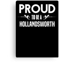 Proud to be a Hollandsworth. Show your pride if your last name or surname is Hollandsworth Canvas Print