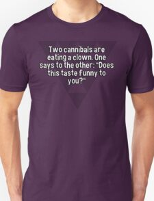 "Two cannibals are eating a clown. One says to the other: ""Does this taste funny to you?"" T-Shirt"