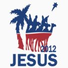 Jesus for President 2012 by gleekgirl