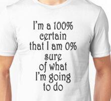 I'm a 100% certain Unisex T-Shirt