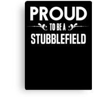 Proud to be a Stubblefield. Show your pride if your last name or surname is Stubblefield Canvas Print