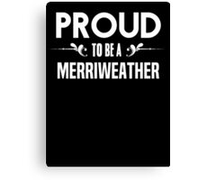 Proud to be a Merriweather. Show your pride if your last name or surname is Merriweather Canvas Print
