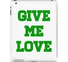 Give me love - green iPad Case/Skin