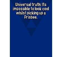 Universal truth: Its impossible to look cool whilst picking up a Frisbee.   Photographic Print