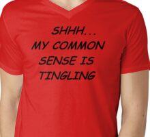 Shhh my common sense is tingling Mens V-Neck T-Shirt