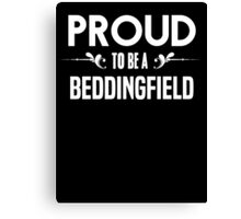 Proud to be a Beddingfield. Show your pride if your last name or surname is Beddingfield Canvas Print