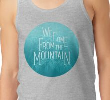 We Come From the Mountain Tank Top