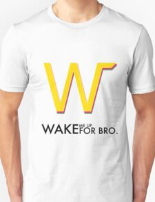 Wake Me Up For Bro. T-Shirt