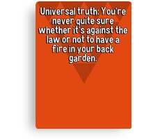 Universal truth: You're never quite sure whether it's against the law or not to have a fire in your back garden.   Canvas Print