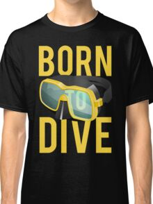Scuba Diving Born To Dive Ocean Exploration Swimming Classic T-Shirt