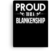 Proud to be a Blankenship. Show your pride if your last name or surname is Blankenship Canvas Print