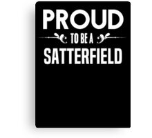 Proud to be a Satterfield. Show your pride if your last name or surname is Satterfield Canvas Print