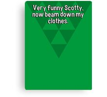 Very funny Scotty' now beam down my clothes. Canvas Print