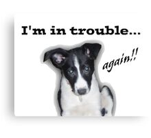 I'm in Trouble... Again!!! Canvas Print