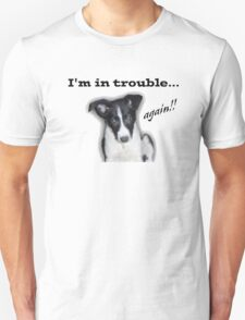 I'm in Trouble... Again!!! T-Shirt